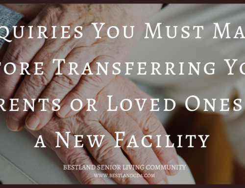 Inquiries You Must Make Before Transferring Your Parents or Loved Ones to a New Facility